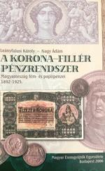 A Korona-fillér pénzrendszer - Magyarország fém- és papírpénzei 1892-1925