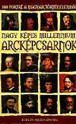 Nagy képes milleniumi arcképcsarnok - 100 portré a magyar történelemből