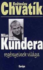 Milan Kundera regényeinek világa