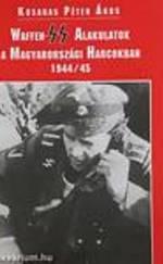 Waffen SS Alakulatok A Magyarországi Harcokban 1944/45