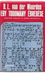 Egy tudomány ébredése Egyiptomi, babiloni és görög matematika