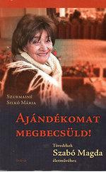 Ajándékomat megbecsüld! - Töredékek Szabó Magda Életművéhez