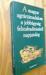 A magyar agrártársadalom a jobbágyság felszabadításától napjainkig