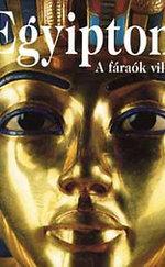 Egyiptom - A fáraók világa