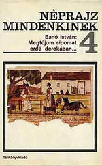 Megfújom sípomat erdő derekában… Válogatás a régi és a mai magyar népköltészetből