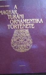 A magyar turáni ornamentika története- reprint