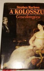 A kolosszus - Goya életregénye