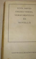 Tóth Árpád összes versei, versfordításai és novellái