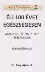 Élj 100 évet egészségesen - Gyakorlati útmutató és beszámolók DVD melléklettel