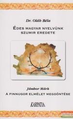 Édes magyar nyelvünk szumír eredete / A finnugor elmélet megdöntése