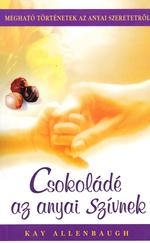 Csokoládé az anyai szívnek (ÚJ kötet)