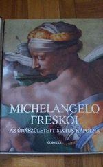 Michelangelo Freskói - Az újjászületett Sixtus kápolna
