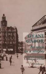 Az utca és a szalon - Társadalmi térhasználat Budapesten, 1870-1940 - Nagyítás szociológia könyvek 12. kötet