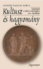 Kultusz és hagyomány - Tanulmányok a Rákóczi-szabadságharc 300. évf.