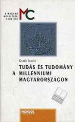 Tudás és tudomány a millenniumi Magyarországon