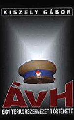 ÁVH - Egy terrorszervezet története