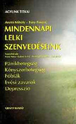 Mindennapi lelki szenvedéseink - Pánikbetegség, Kényszerbetegség, Fóbiák, Evési zavarok, Depresszió
