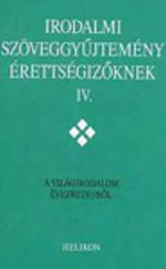 Irodalmi szöveggyűjtemény érettségizőknek IV.