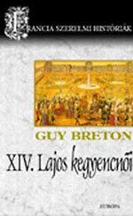 XIV. Lajos kegyencnői (Francia szerelmi históriák 4.)