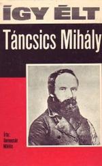 Így élt Táncsics Mihály
