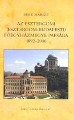 Az esztergomi ( Esztergom-Budapesti) főegyházmegye papsága 1892-2006