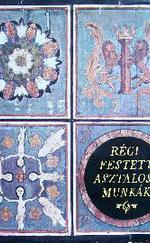 Régi festett asztalosmunkák a XV-XIX. sz