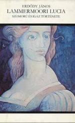 Lammermoori Lucia szomorú és igaz története