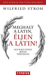 Meghalt a latin, éljen a latin! Egy nagy nyelv rövid története