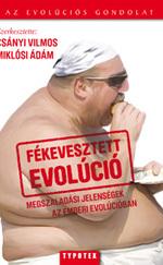 Fékevesztett evolúció - Megszaladási jelenségek az emberi evolúcióban