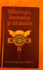 Mitologii, fantasme și idolatrie