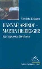 Hannah Arendt-Martin Heidegger - Egy kapcsolat története