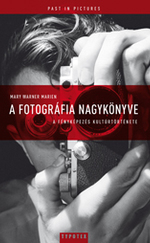 A fotográfia nagykönyve - A fényképezés kultúrtörténete