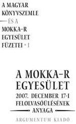 A MOKKA-R EGYESÜLET 2007. december 17-i felolvasóülésének anyaga