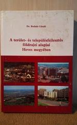 A terület- és településfejlesztés földrajzi alapjai Heves megyében