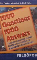 1000 questions 1000 answers Felsőfok és emelt szintű érettségire