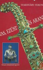 Vas, ezüst és arany (nemzeti történelmünk fegyverei)