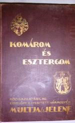 Komárom és Esztergom közigazgatásilag egyelőre egyesített vármegyék multja és jelene