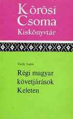 Régi magyar követjárások keleten (Kőrösi Csoma kiskönyvtár)