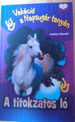 Vakáció a Napsugár tanyán: A titokzatos ló