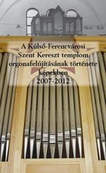 A Külső-Ferencvárosi Szent Kereszt templom orgonafelújításának története képekben