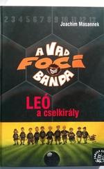 Leó a cselkirály - A vad focibanda 1. kötet
