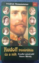 Rudolf trónörökös és a nők - Erzsébet császárnétól Vetsera Máriáig