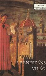 A reneszánsz világa (Képes történelem)
