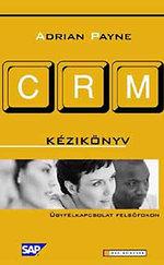 CRM-kézikönyv - Ügyfélkapcsolat felsőfokon