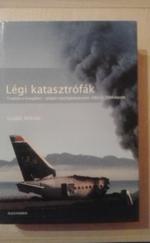 Légi katasztrófák.Tragédia a levegőben - Polgári repülőgépbalesetek 1960 és 2004 között.
