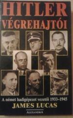 Hitler végrehajtói.A német hadigépezet vezetői 1933-1945