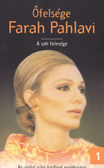 Őfelsége Farah Pahlavi - A sah felesége (Új kötetek)