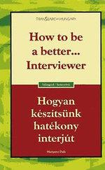 Hogyan készítsünk hatékony interjút / How to be a better...Interviewer
