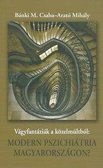 Vágyfantáziák a közelmúltból: Modern pszichiátria Magyarországon?