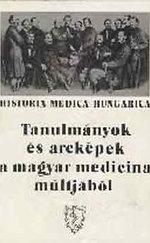 Tanulmányok és arcképek A magyar medicina múltjából